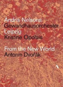 From The New World, Opolais, Nelsons, Gewandhausorchester