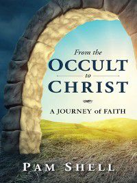 From the Occult to Christ, Pam Shell