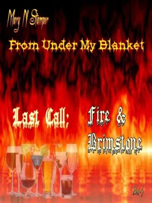 From Under My Blanket: Last Call; Fire & Brimstone Bk. 4, Mary N Stamper