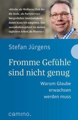 Fromme Gefühle sind nicht genug - Stefan Jürgens |