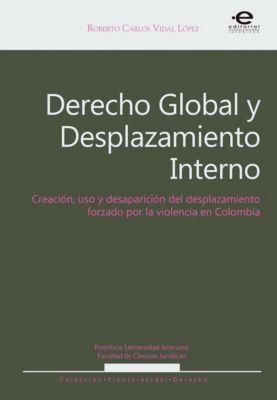 Fronteras del Derecho: Derecho Global y Desplazamiento Interno, Roberto Carlos Vidal López