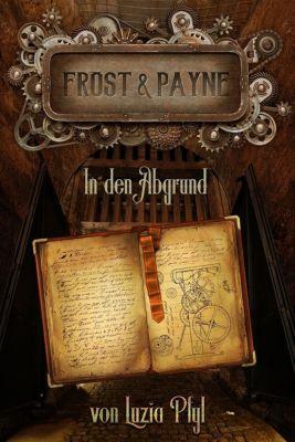 Frost & Payne - Die mechanischen Kinder - In den Abgrund - Luzia Pfyl |