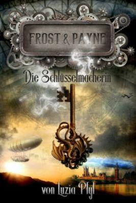 Frost & Payne: Frost & Payne - Band 1: Die Schlüsselmacherin (Steampunk), Luzia Pfyl