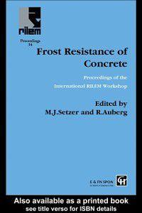 Frost Resistance of Concrete, M.J. Setzer, R Auberg