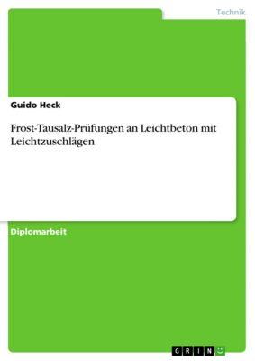 Frost-Tausalz-Prüfungen an Leichtbeton mit Leichtzuschlägen, Guido Heck