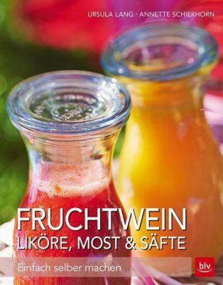 Fruchtwein, Liköre, Most & Säfte, Ursula Lang, Annette Schierhorn