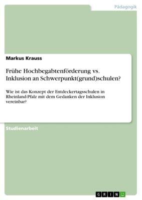 Frühe Hochbegabtenförderung vs. Inklusion an Schwerpunkt(grund)schulen?, Markus Krauss