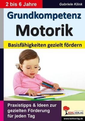 Frühes Lernen und Kindergarten: Grundkompetenz Motorik, Gabriele Klink