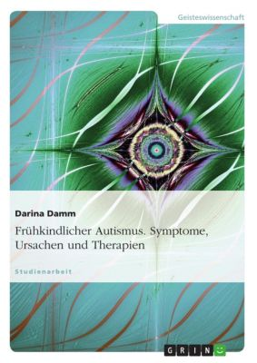 Frühkindlicher Autismus. Symptome, Ursachen und Therapien, Darina Damm