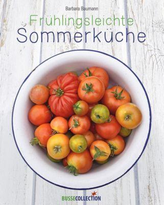 Frühlingsleichte Sommerküche - Barbara Baumann |