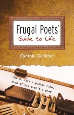 Frugal Poets' Guide to Life, Cynthia Gallaher
