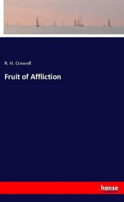 Fruit of Affliction, R. H. Crowell