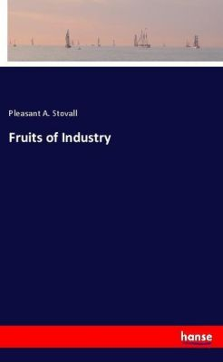 Fruits of Industry, Pleasant A. Stovall