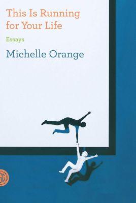 FSG Originals: This Is Running for Your Life, Michelle Orange