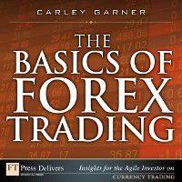 FT Press Delivers Insights for the Agile Investor: Basics of Forex Trading, Carley Garner
