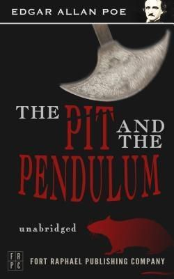 Ft. Raphael Publishing Company: The Pit and the Pendulum - Unabridged, Edgar Allan Poe