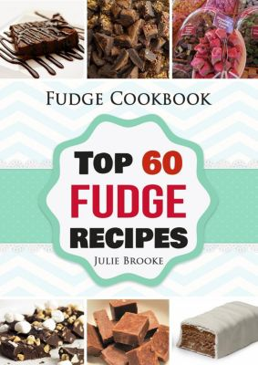 Fudge Cookbook: Top 60 Fudge Recipes, Julie Brooke