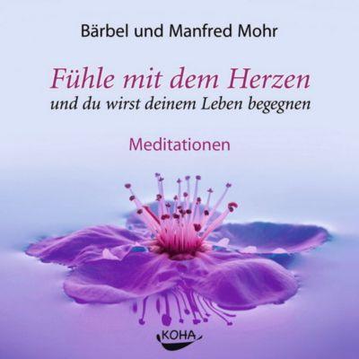 Fühle mit dem Herzen und du wirst deinem Leben begegnen, Audio-CD, Bärbel Mohr, Manfred Mohr