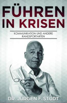 Führen in Krisen, Jürgen F. Studt