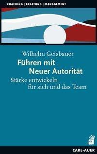 Führen mit Neuer Autorität, Wilhelm Geisbauer