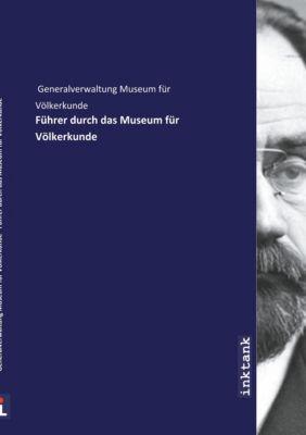 Führer durch das Museum für Völkerkunde - Generalverwaltung Museum für Völkerkunde |