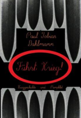 Führt Krieg!, Paul Tobias Dahlmann