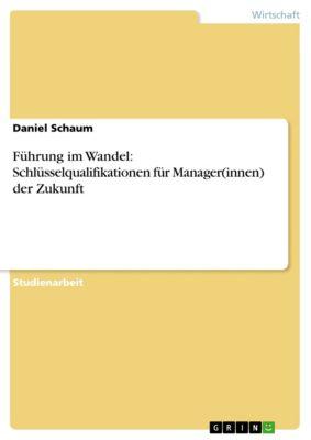 Führung im Wandel: Schlüsselqualifikationen für Manager(innen) der Zukunft, Daniel Schaum