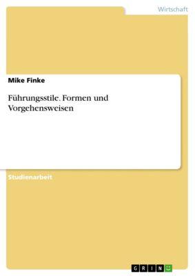 Führungsstile. Formen und Vorgehensweisen, Mike Finke