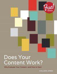 Fuel: Does Your Content Work?, Colleen Jones
