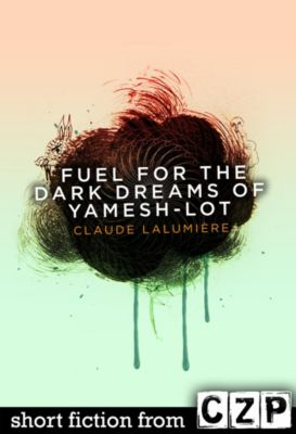 Fuel for the Dark Dreams of Yamesh-Lot, Claude Lalumiere