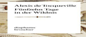 Fünfzehn Tage in der Wildnis - Alexis de Tocqueville |