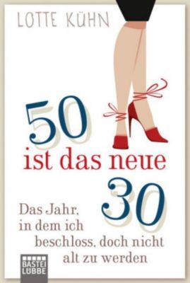 Fünfzig ist das neue Dreißig - Lotte Kühn |