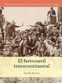 Fuentes primarias de la expansión hacia el Oeste (Primary Sources of Westward Expansion): El ferrocarril transcontinental (The Transcontinental Railroad), Budd Bailey