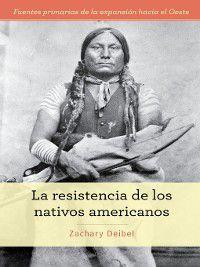 Fuentes primarias de la expansión hacia el Oeste (Primary Sources of Westward Expansion): La resistencia de los nativos americanos (Native American Resistance), Zachary Deibel
