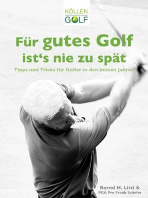 Für gutes Golf ist´s nie zu spät, Bernd H. Litti
