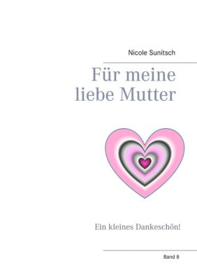 Für meine liebe Mutter, Nicole Sunitsch