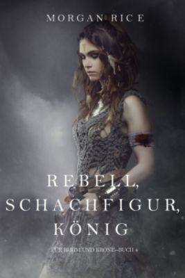 Für Ruhm und Krone: Rebell, Schachfigur, König (Für Ruhm und Krone – Band 4), Morgan Rice
