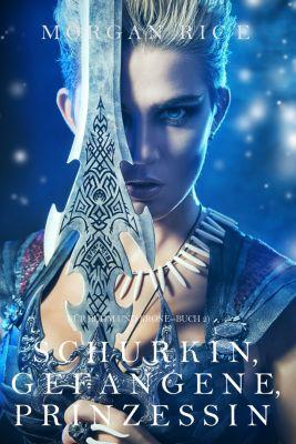 Für Ruhm und Krone: Schurkin, Gefangene, Prinzessin (Für Ruhm und Krone – Buch 2), Morgan Rice