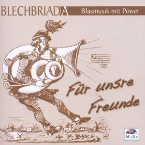 Für Unsere Freunde, BLECHBRIADA-Blasmusik mit Power