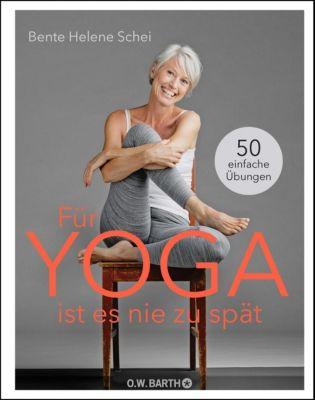Für Yoga ist es nie zu spät - Bente Helene Schei |