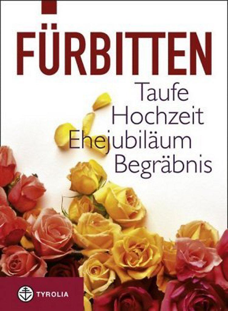 Fürbitten Taufe Hochzeit Ehejubiläum Begräbnis Buch