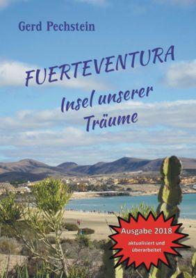 Fuerteventura Insel unserer Träume, Gerd Pechstein