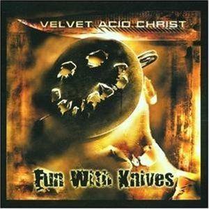 Fun With Knives, Velvet Acid Christ