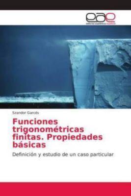 Funciones trigonométricas finitas. Propiedades básicas, Szandor Garcés