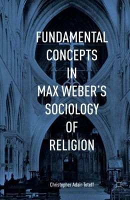 Fundamental Concepts in Max Weber's Sociology of Religion, Christopher Adair-Toteff