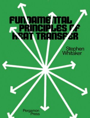 Fundamental Principles of Heat Transfer, Stephen Whitaker