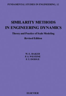 Fundamental Studies in Engineering: Similarity Methods in Engineering Dynamics, W. E. Baker, F. T. Dodge, P. S. Westine