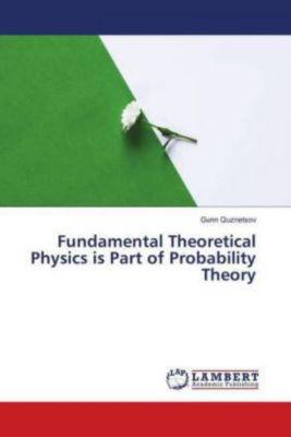 Fundamental Theoretical Physics is Part of Probability Theory, Gunn Quznetsov