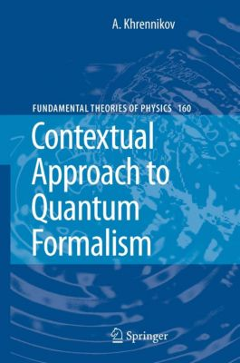 Fundamental Theories of Physics: Contextual Approach to Quantum Formalism, Andrei Y. Khrennikov