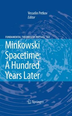 Fundamental Theories of Physics: Minkowski Spacetime: A Hundred Years Later, Vesselin Petkov